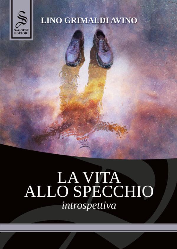 """Copertina de """"La vita allo specchio - Introspettiva"""" di Lino Grimaldi Avino, edito da Saggese Editori, Salerno"""