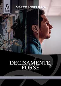 """Immagine di copertina di """"Decisamente, Forse"""", romanzo di Marco Angelillo edito da Saggese Editori, 2020"""